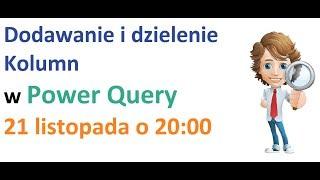 Excel Power Query - Dodawanie i dzielenie kolumn